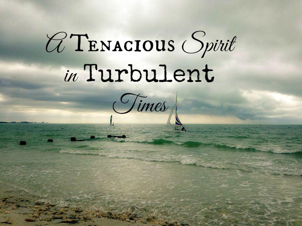 A Tenacious Spirit in Turbulent Times